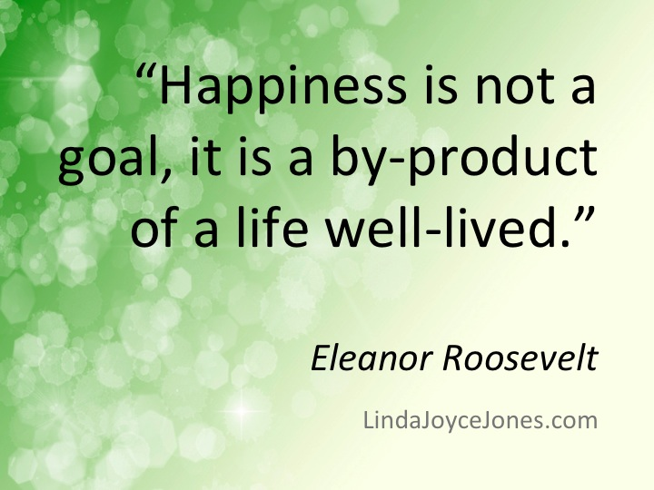 quotes to live by -  u0026quot happiness is not a goal    u0026quot